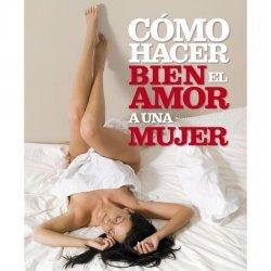 Libro Cómo hacer bien el amor a una mujer